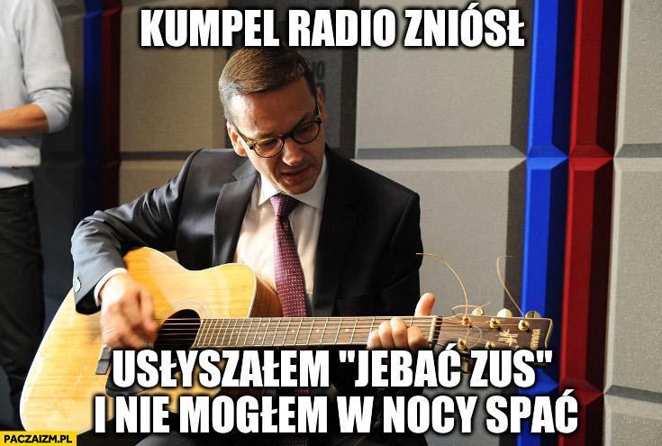 Morawiecki z gitarą kumpel radio zniósł usłyszałem jechać ZUS i nie moglem w nocy spać śpiewa sings