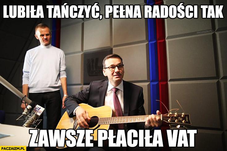 Morawiecki z gitarą: lubiła tańczyć, pełna radości tak, zawsze płaciła VAT