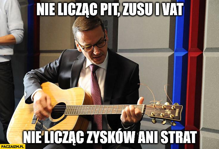 Morawiecki z gitarą nie licząc PIT ZUSu i VAT, nie licząc zysków ani strat sings śpiewa