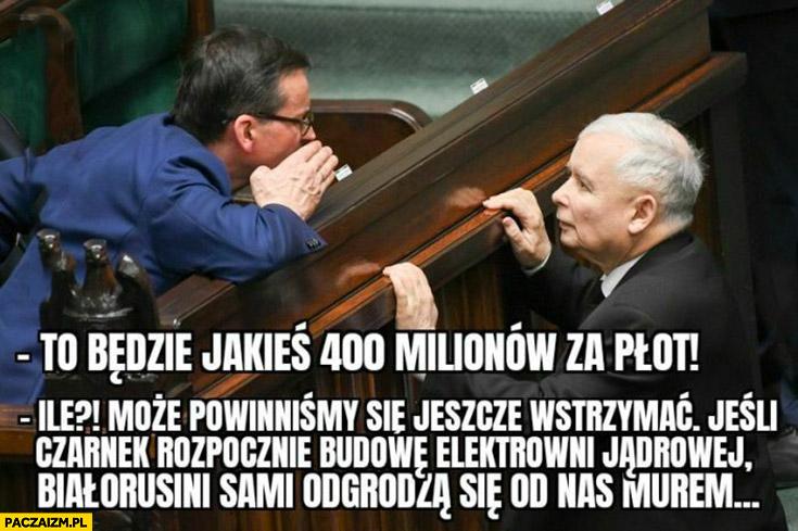 Morawiecki za płot będzie 400 milionów jak Czarnek zacznie budowę elektrowni jądrowej Białorusini sami się odgrodzą murem Kaczyński