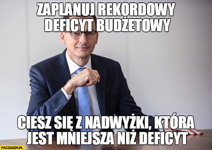 Morawiecki zaplanuj rekordowy deficyt budżetowy, ciesz się z nadwyżki która jest mniejsza niż deficyt