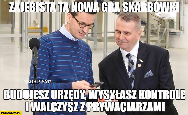 Morawiecki zarąbista ta nowa gra skarbówki: budujesz urzędy, wysyłasz kontrole i walczysz z prywaciarzami