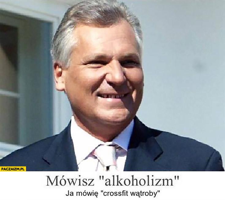 Mówisz alkoholizm, ja mówię crossfit wątroby Aleksander Kwaśniewski