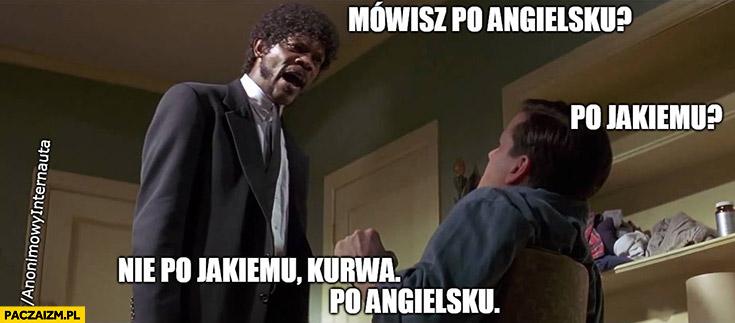 Mówisz po angielsku? Po jakiemu? Nie, po jakiemu po angielsku