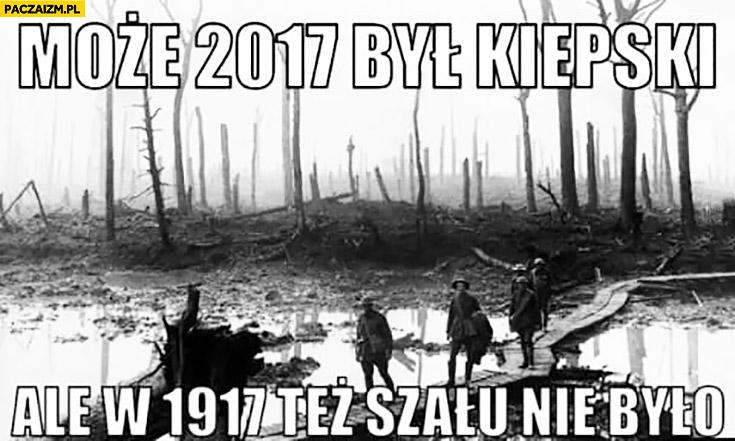 Może 2017 był kiepski ale w 1917 tez szalu nie było