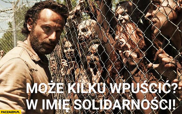 Może kilku wpuścić w imię solidarności? The Walking Dead imigranci