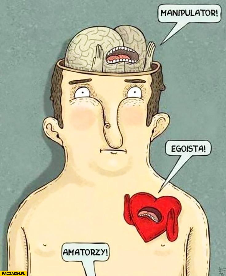 Mózg: manipulator, serce: egoista, z dołu słychać: amatorzy