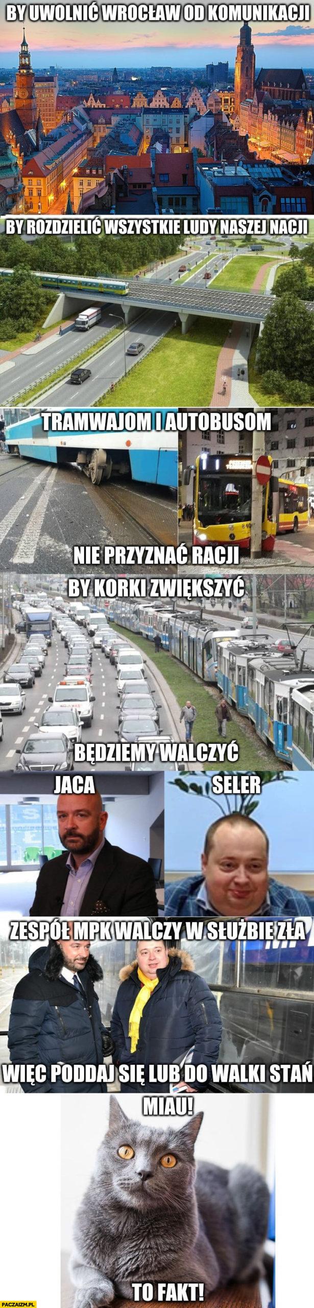 MPK Wrocław by uwolnić Wrocław od komunikacji, tramwajom i autobusom nie przyznać racji, korki zwiększyć Jaca Seler zespół MPK walczy w służbie zła, poddaj się lub do walki stań, miau to fakt