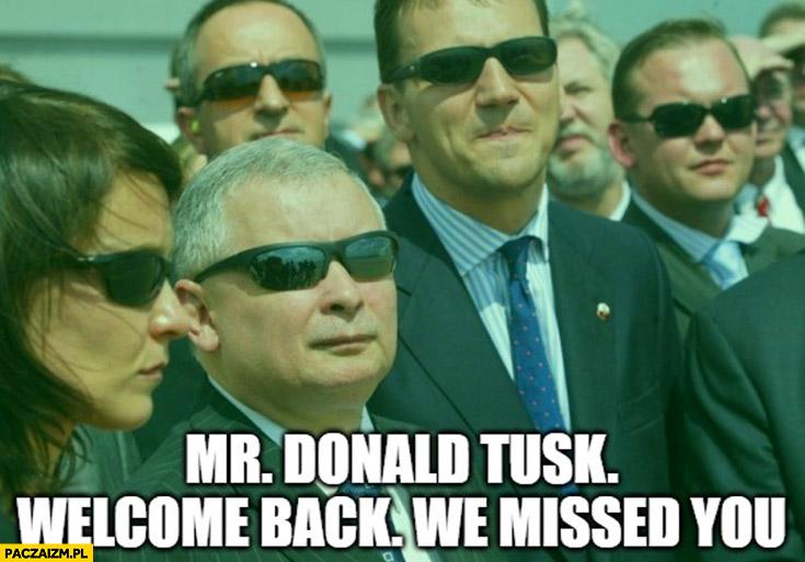Mr Donald Tusk welcome back we missed you Kaczyński Matrix