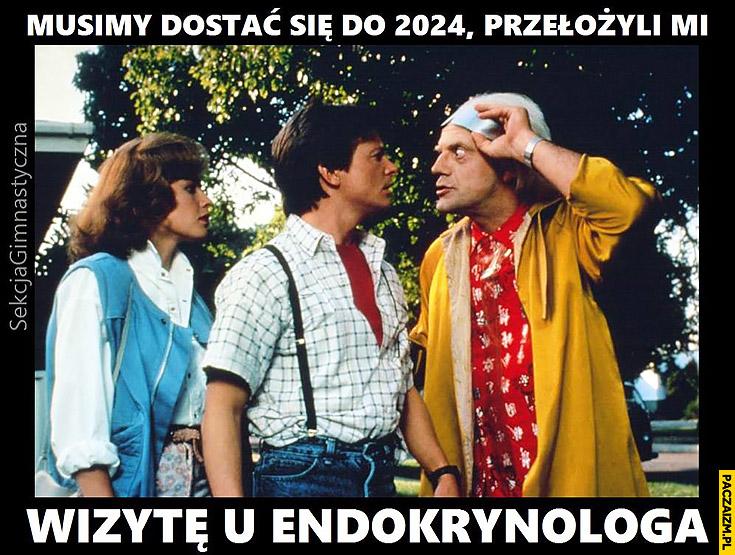 Musimy dostać się do 2024, przełożyli mi wizytę u endokrynologa Powrót do przyszłości sekcjagimnastyczna