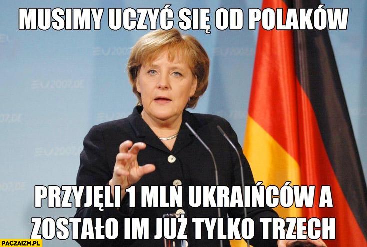 Musimy uczyć się od Polaków przyjęli 1 milion Ukraińców a zostało im już tylko trzech Merkel
