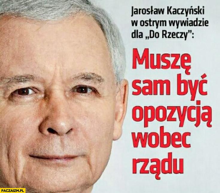 Muszę sam być opozycja wobec rządu Kaczyński w wywiadzie Do Rzeczy