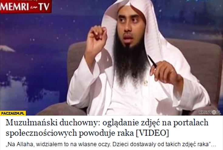 """Muzułmański duchowny: """"oglądanie zdjęć na portalach społecznościowych powoduje raka"""""""