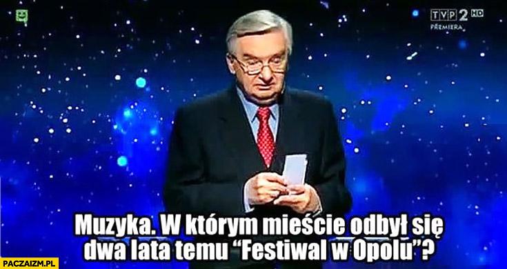 Muzyka w którym mieście odbył się dwa lata temu festiwal w Opolu 1 z 10 Jeden z dziesięciu Tadeusz Sznuk