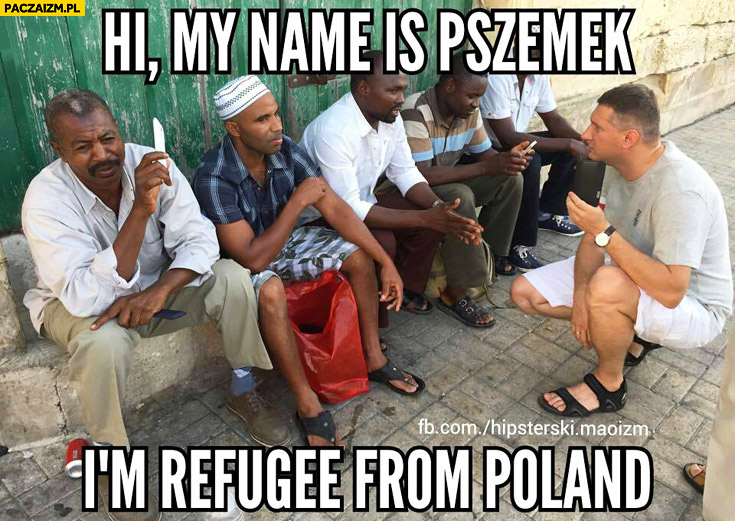 My name is Pszemek I'm refugee from Poland Wipler