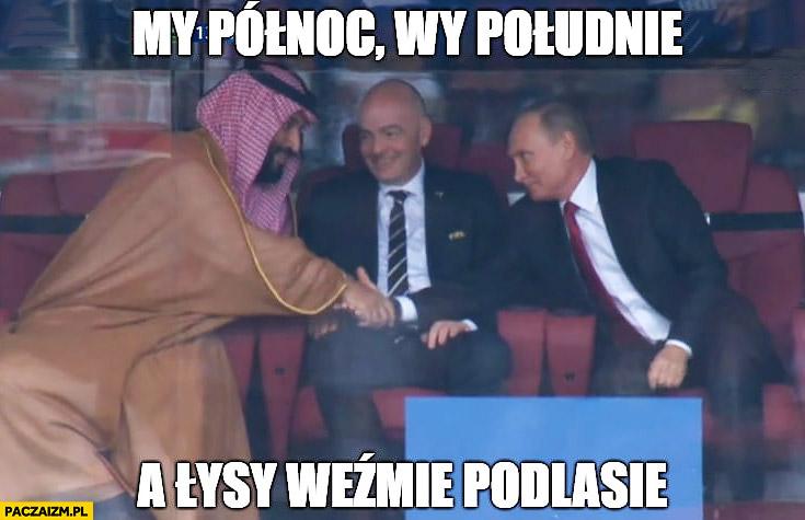 My północ, wy południe a łysy weźmie Podlasie mundial mecz Rosja Arabia Saudyjska Putin szejk Infantino