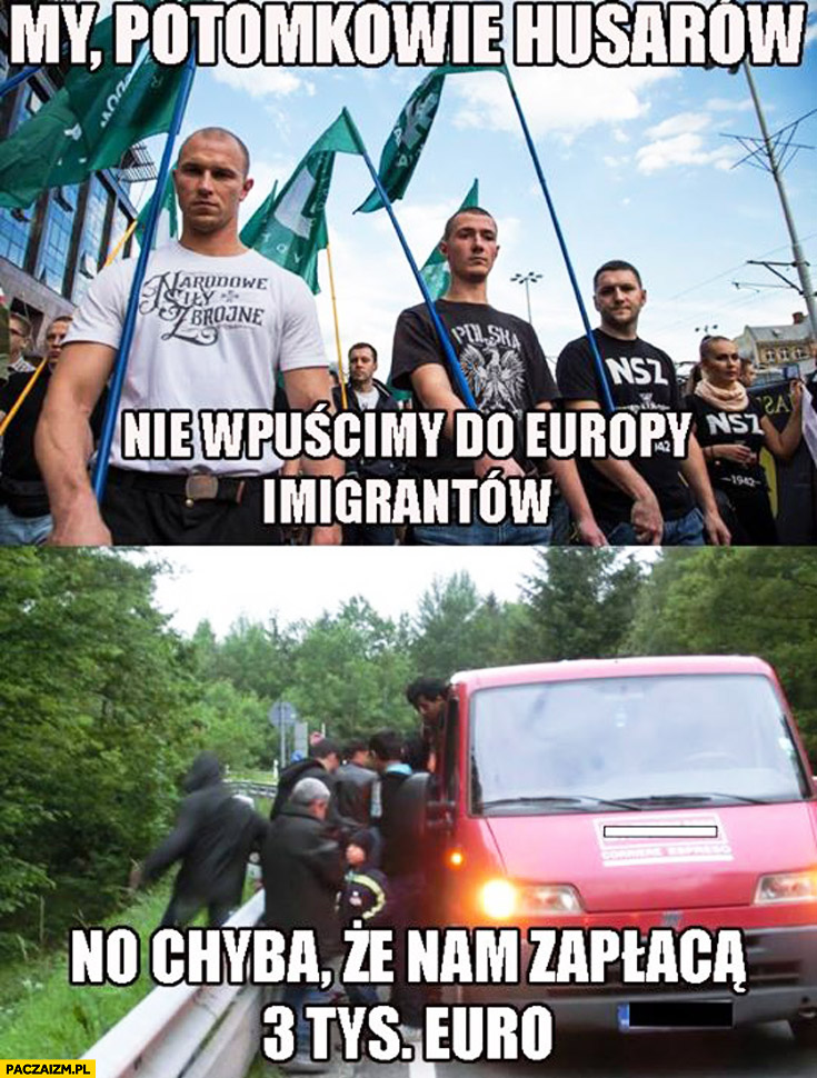 My potomkowie husarów nie wpuścimy do Europy imigrantów no chyba że nam zapłacą 3 tys. euro