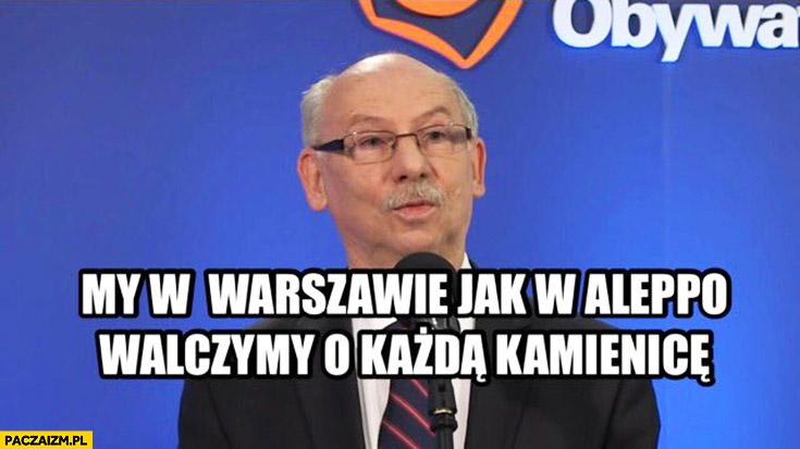 My w Warszawie jak w Aleppo walczymy o każdą kamienicę Lewandowski PO