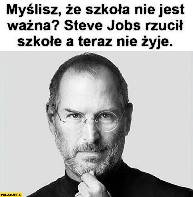 Myślisz, że szkoła nie jest ważna? Steve Jobs rzucił szkołę a teraz nie żyje