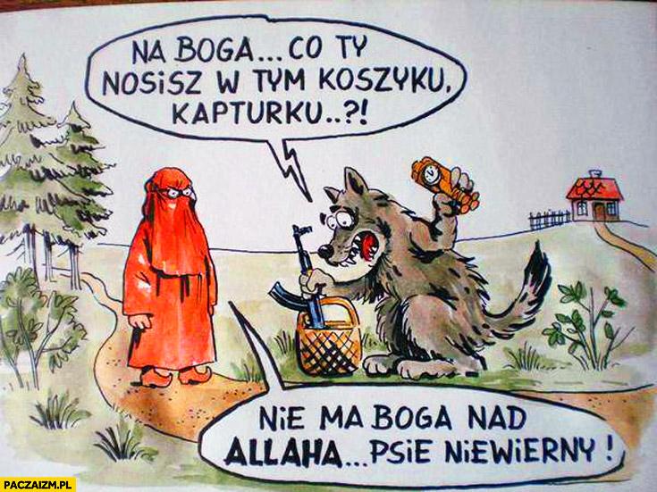 Na Boga co Ty nosisz w koszyku kapturku nie ma Boga nad allaha psie niewierny muzułmanin