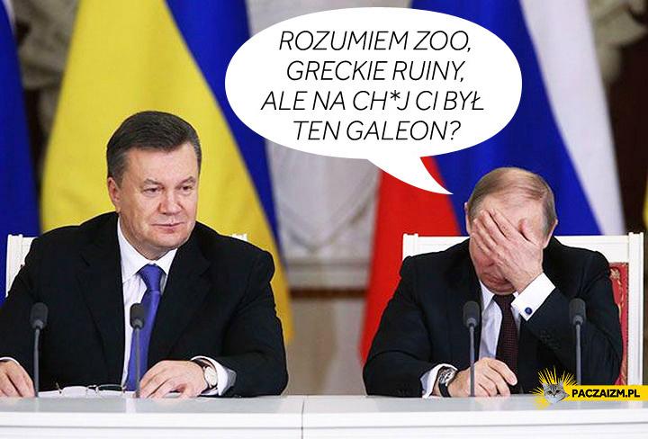 Na chuj ci był ten galeon Janukowycz Putin