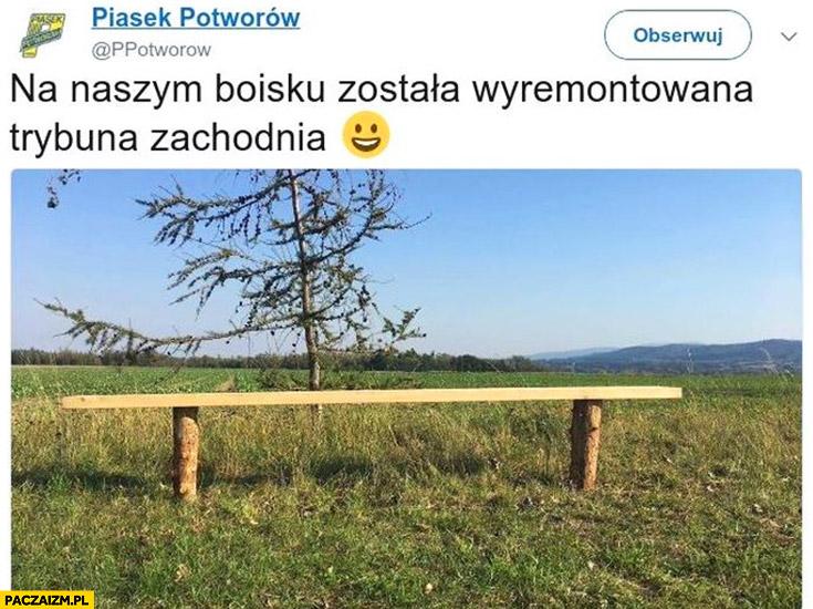 Na naszym boisku została wyremontowana trybuna zachodnia drewniana ławka Piasek Potworów