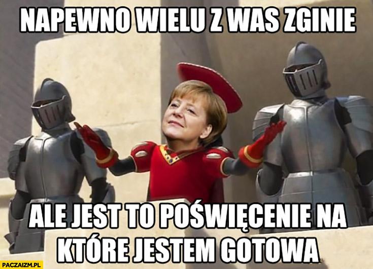 Na pewno wielu z was zginie ale jest to poświecenie na które jestem gotowa Angela Merkel
