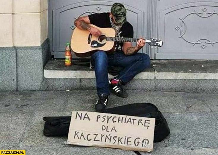 Na psychiatrę dla Kaczyńskiego grajek uliczny zbiera pieniądze