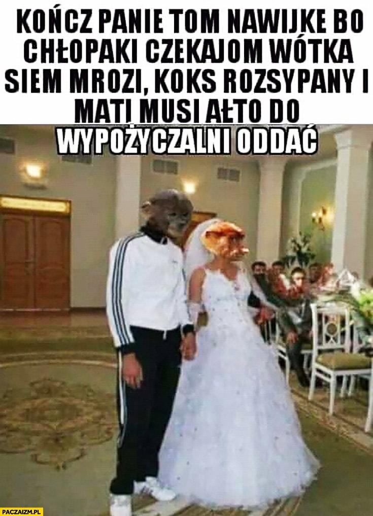 Na ślubie: kończ panie nawijkę bo chłopaki czekają, wódka się mrozi a Mati musi auto do wypożyczalni oddać typowy Polak nosacz małpa