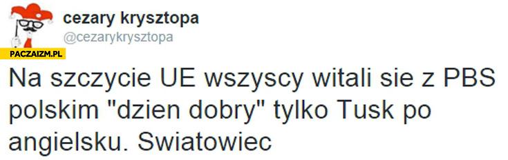 """Na szczycie Unii wszyscy witali Szydło """"dzień dobry"""" tylko Tusk po angielsku. Światowiec"""