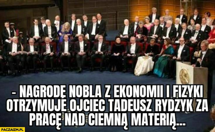 Nagrodę nobla z ekonomii i fizyki otrzymuje ojciec Tadeusz Rydzyk za prace nad ciemną materią