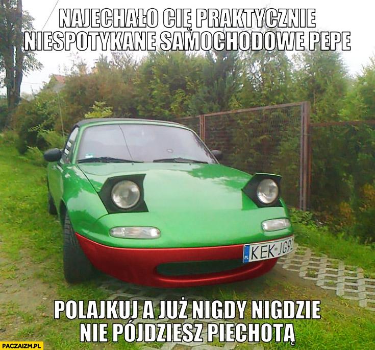 Najechało Cię praktycznie niespotykane samochodowe Pepe, polajkuj a już nigdy nie pójdziesz piechotą