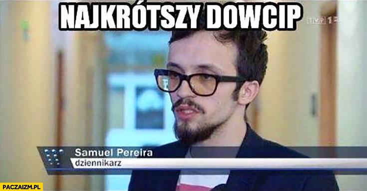 Najkrótszy dowcip Samuel Pereira dziennikarz