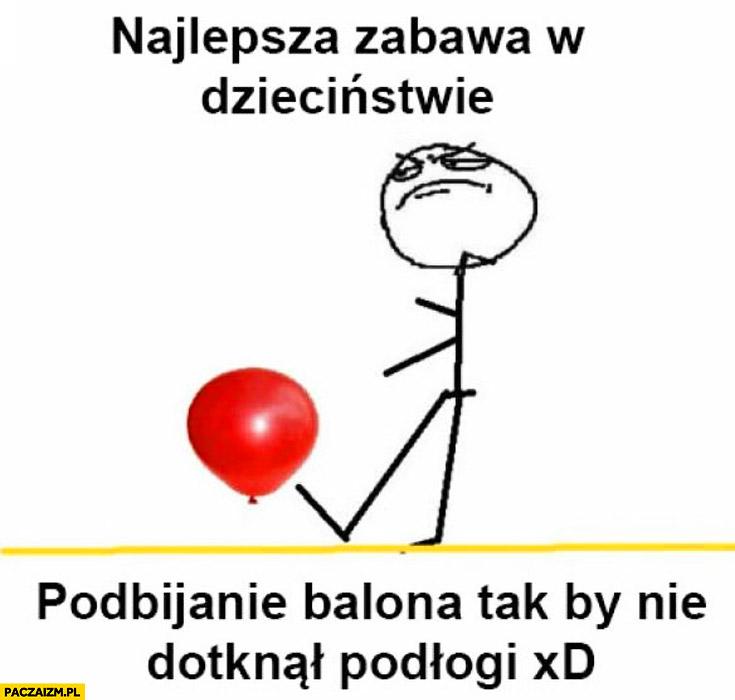 Najlepsza zabawa w dzieciństwie podbijanie balona by nie dotknął podłogi