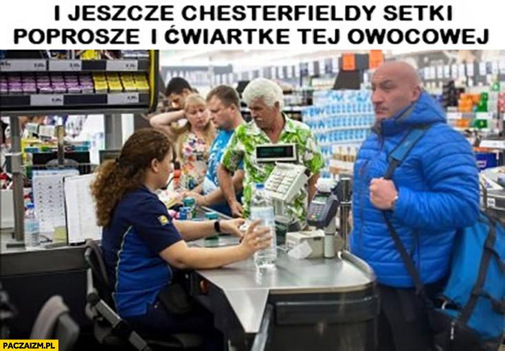 Najman i jeszcze Chesterfieldy setki poproszę i ćwiartkę tej owocowej wódki