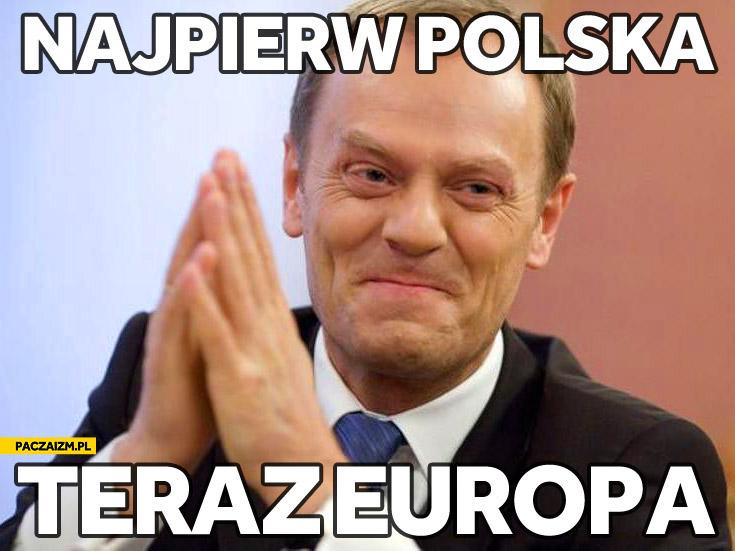 Najpierw Polska teraz Europa Tusk