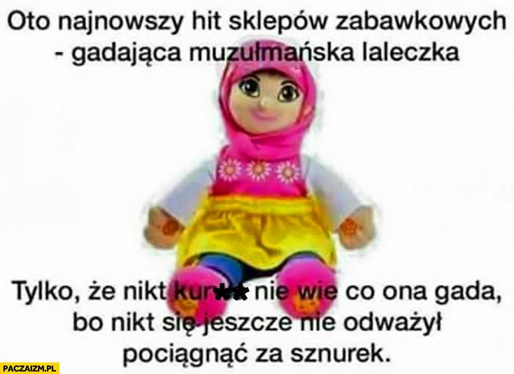 Największy hit sklepów zabawkowych gadająca muzułmańska laleczka nikt nie wie co gada bo nikt się nie odważył pociągnąć za sznurek