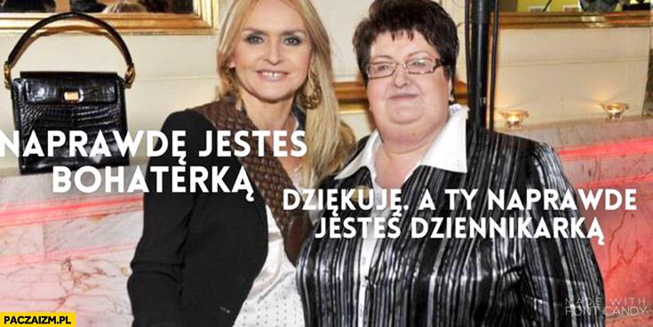 Naprawdę jesteś bohaterka dziękuję a Ty naprawdę jesteś dziennikarką Krzywonos Olejnik