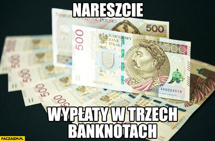 Nareszcie wypłaty w trzech banknotach 500zł