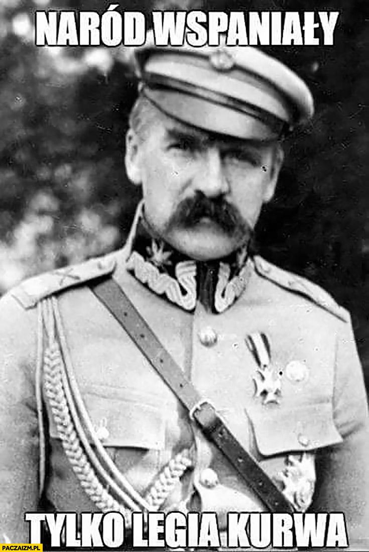 Naród wspaniały tylko Legia kurna Piłsudski cytat Marszałek