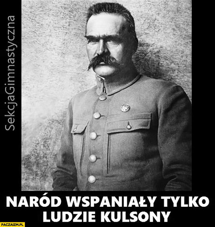 Naród wspaniały tylko ludzie Kulsony kurny Piłsudski sekcja gimnastyczna
