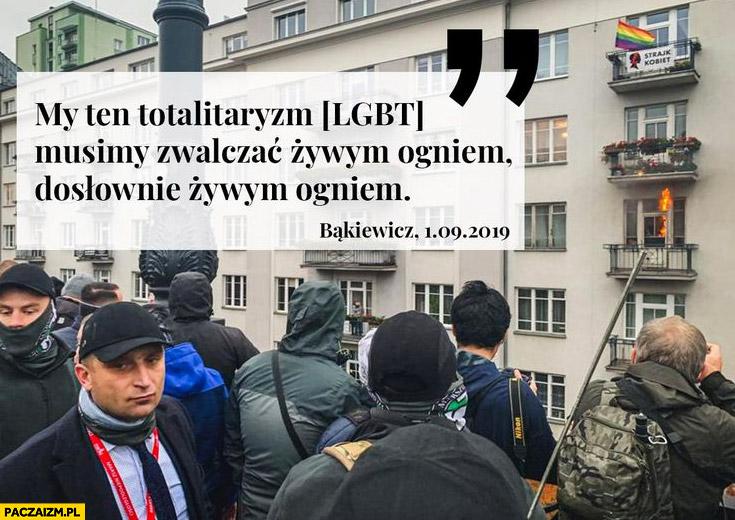 Narodowcy: my ten totalitaryzm LGBT musimy zwalczać żywym ogniem dosłownie żywym ogniem Bąkiewicz cytat
