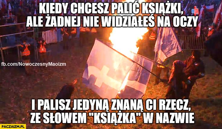 Narodowcy palą flagę facebooka. Kiedy chcesz palić książki, ale żadnej nie widziałeś na oczy i palisz jedyną znana Ci rzecz ze słowem książka w nazwie