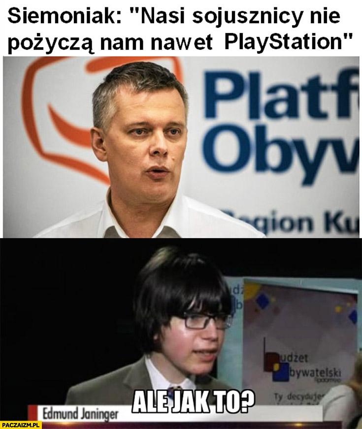 Nasi sojusznicy nie pożyczą nam nawet PlayStation. Ale jak to? Edmund Janniger