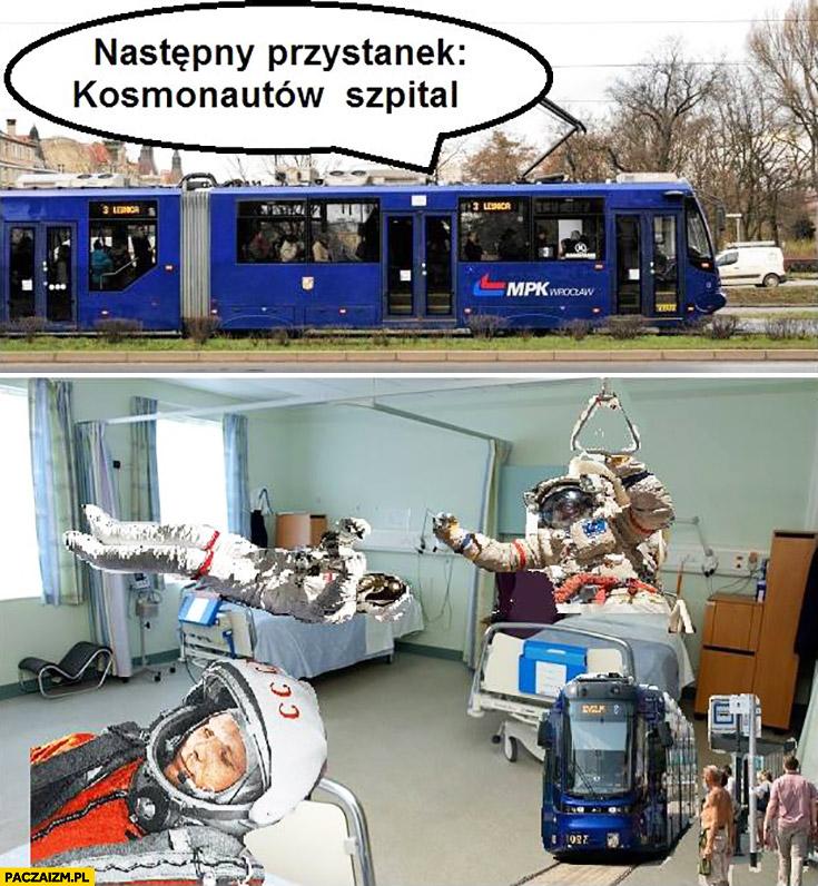 Następny przystanek Kosmonautów szpital dosłownie Wrocław