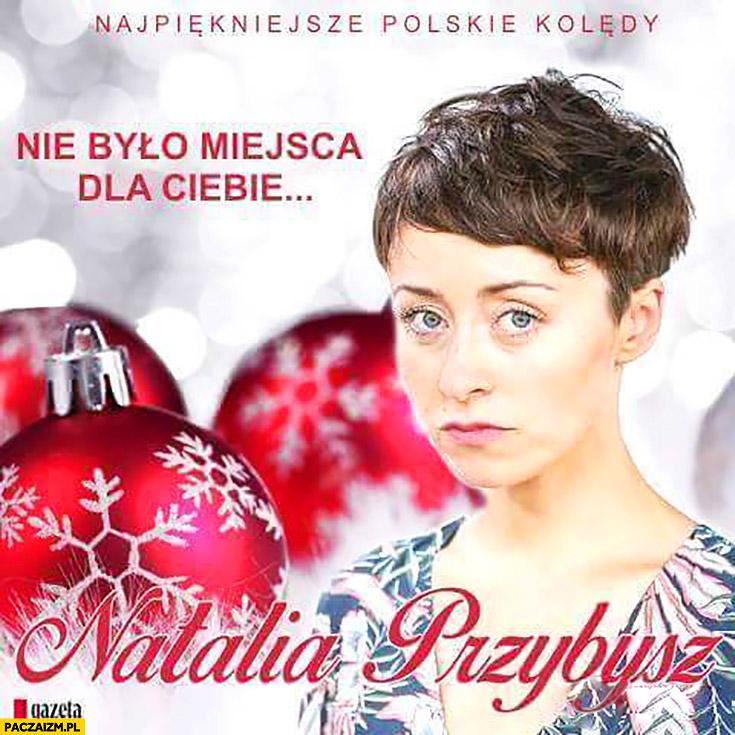 Natalia Przybysz nie było miejsca dla Ciebie. Najpiękniejsze polskie kolędy