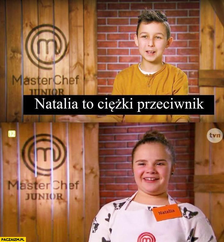Natalia to ciężki przeciwnik gruba Masterchef junior