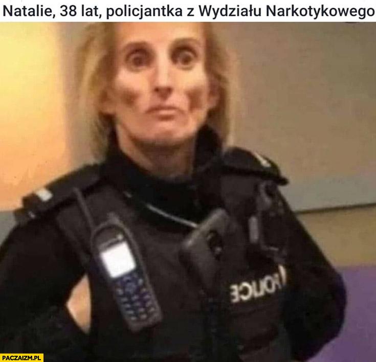 Natalie, 38 lat policjantka z wydziału narkotykowego narkomanka