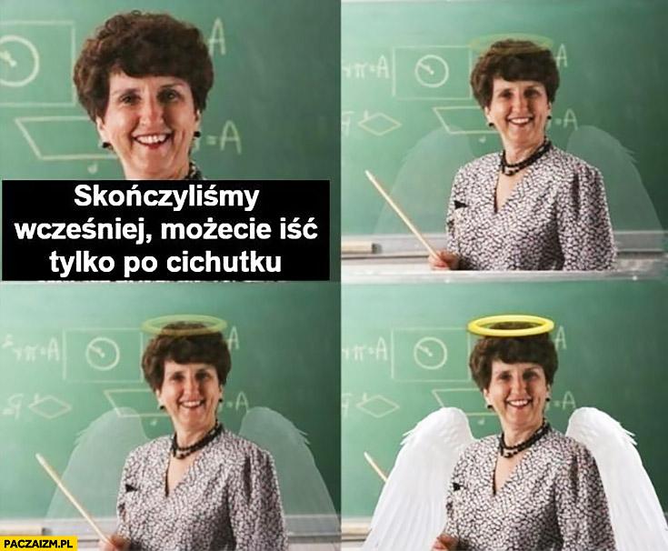 Nauczycielka skończyliśmy wcześniej możecie iść tylko po cichutku anioł skrzydła anioła
