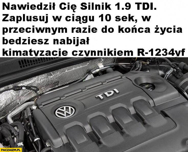 Nawiedził Cię silnik 1.9 TDI, zaplusuj w ciągu 10 sekund, w przeciwnym razie do końca życia będziesz nabijał klimatyzację czynnikiem R1234VF